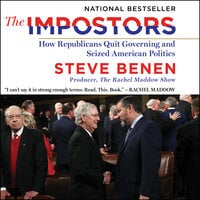 The Impostors: How Republicans Quit Governing and Seized American Politics - Steve Benen