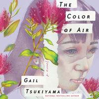 The Color of Air: A Novel - Gail Tsukiyama