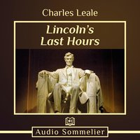Lincoln's Last Hours - Charles Leale