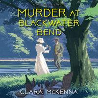 Murder at Blackwater Bend - Clara McKenna