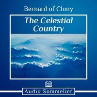The Celestial Country - St. Bernard of Cluny, John Mason Neale