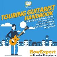 Touring Guitarist Handbook - HowExpert, Brandon Humphreys