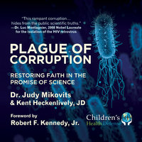 Plague of Corruption: Restoring Faith in the Promise of Science - Kent Heckenlively, Judy Mikovits