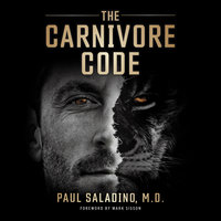 The Carnivore Code: Unlocking the Secrets to Optimal Health by Returning to Our Ancestral Diet - Paul Saladino M.D.