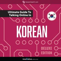 Learn Korean: The Ultimate Guide to Talking Online in Korean (Deluxe Edition) - Innovative Language Learning