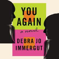 You Again: A Novel - Debra Jo Immergut