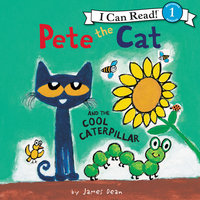 Pete the Cat and the Cool Caterpillar - James Dean, Kimberly Dean