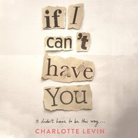 If I Can't Have You - Charlotte Levin