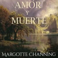 Amor y muerte - Margotte Channing