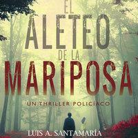 El aleteo de la mariposa - Luis Santamaria