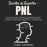 Secretos de Expertos - PNL: La guía avanzada para la programación neurolingüística. Aprende a mejorar el pensamiento crítico, la manipulación, el control mental, la persuasión y la autodisciplina, utilizando la TCC y la psicología oscura. - Terry Lindberg