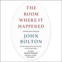 The Room Where It Happened: A White House Memoir - John Bolton