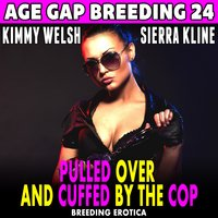 Pulled Over And Cuffed By The Cop: Age Gap Breeding 24 (Breeding Erotica) - Kimmy Welsh