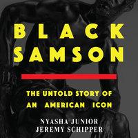 Black Samson: The Untold Story of an American Icon - Jeremy Schipper, Nyasha Junior