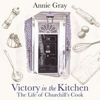 Victory in the Kitchen: The Life of Churchill's Cook - Annie Gray