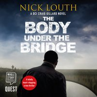 The Body Under the Bridge: DCI Craig Gillard, Book 5 - Nick Louth