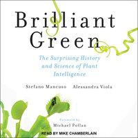 Brilliant Green: The Surprising History and Science of Plant Intelligence - Stefano Mancuso, Alessandra Viola