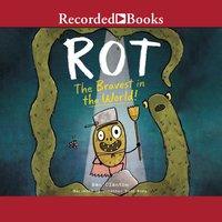 Rot, the Bravest in the World! - Ben Clanton