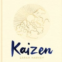 Kaizen: The Japanese Method for Transforming Habits, One Small Step at a Time - Sarah Harvey