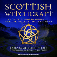 Scottish Witchcraft: A Complete Guide to Authentic Folklore, Spells, and Magickal Tools - Barbara Meiklejohn-Free