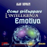 Come sviluppare l'intelligenza emotiva - Alan Revolti