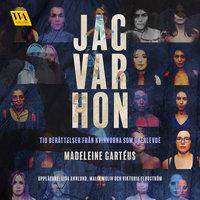 Jag var hon: tio berättelser om kvinnor som överlevde - Madeleine Gartéus