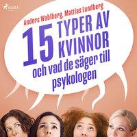 15 typer av kvinnor - och vad de säger till psykologen - Mattias Lundberg, Anders Wahlberg
