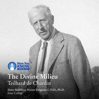 The Divine Milieu: Teilhard de Chardin - Kathleen N. Deignan