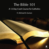 The Bible 101: 12-Day Crash Course for Catholics - Michael D. Guinan