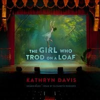 The Girl Who Trod on a Loaf - Kathryn Davis