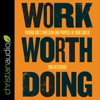 Work Worth Doing: Finding God's Direction and Purpose in Your Career - Tom Heetderks