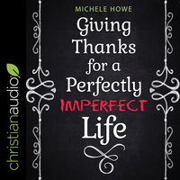 Giving Thanks for a Perfectly Imperfect Life - Michele Howe
