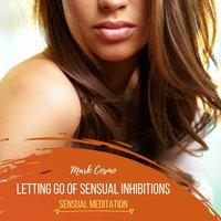 Letting Go of Sensual Inhibitions: Sensual Meditation - Mark Cosmo