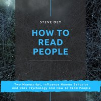 How to Read People: Two Manuscript, Influence Human Behavior and Dark Psychology and How to Read People - Steve Dey