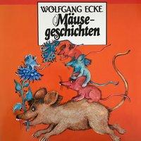 Wolfgang Ecke, Mäusegeschichten - Wolfgang Ecke
