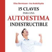 15 claves para una autoestima indestructible - Elias Berntsson