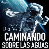 Caminando sobre las aguas - Ignacio Del Valle