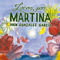 Locos por Martina - Iván González García