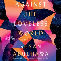 Against the Loveless World: A Novel - Susan Abulhawa