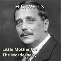 Little Mother Up The Morderberg - H.G. Wells