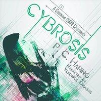 Cybrosis: A Codename CIRIS Conspiracy - P.C. Haring