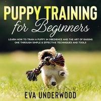Puppy Training for Beginners - Eva Underwood