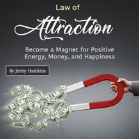 Law of Attraction: Become a Magnet for Positive Energy, Money, and Happiness - Jenny Hashkins