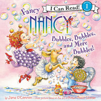 Fancy Nancy: Bubbles, Bubbles, and More Bubbles! - Jane O'Connor