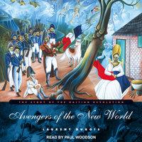Avengers of the New World: The Story of the Haitian Revolution - Laurent DuBois