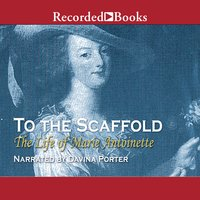 To the Scaffold: The Life of Marie Antoinette - Carolly Erickson