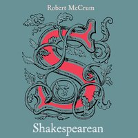 Shakespearean: On Life & Language in Times of Disruption - Robert McCrum