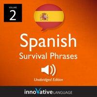 Learn Spanish: Spanish Survival Phrases, Volume 2 - Innovative Language Learning