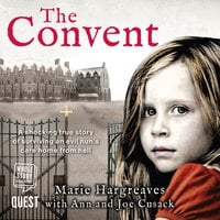 The Convent: The Shocking True Story of Surviving and Evil Nun's Care Home From Hell - Marie Hargreaves