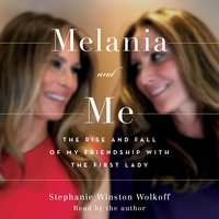 Melania and Me: The Rise and Fall of My Friendship with the First Lady - Stephanie Winston Wolkoff